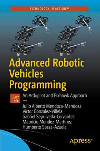9781484255308-1484255305-Advanced Robotic Vehicles Programming: An Ardupilot and Pixhawk Approach
