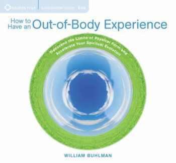 9781591799122-1591799120-How to Have an Out-of-Body Experience: Transcend the Limits of Physical Form and Accelerate Your Spiritual Evolution
