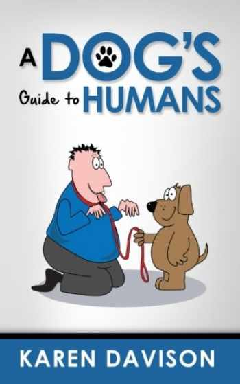9781492841951-1492841951-A Dog's Guide to Humans (Fun Reads for Dog Lovers)