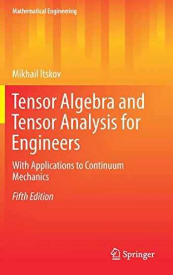 9783319988054-3319988050-Tensor Algebra and Tensor Analysis for Engineers: With Applications to Continuum Mechanics (Mathematical Engineering)