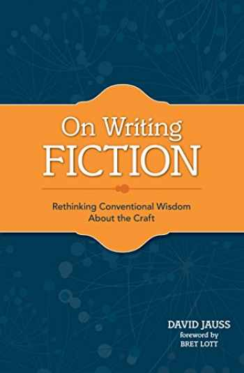 9781599632629-1599632624-On Writing Fiction: Rethinking conventional wisdom about the craft