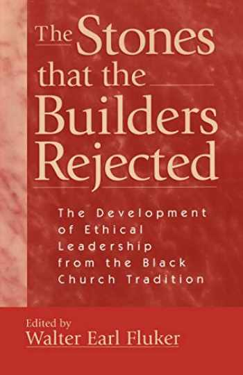 9781563382352-1563382350-The Stones that the Builders Rejected: The Development of Ethical Leadership from the Black Church Tradition