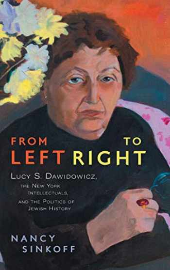 9780814345108-0814345107-From Left to Right: Lucy S. Dawidowicz, the New York Intellectuals, and the Politics of Jewish History