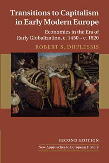 9781108405553-110840555X-Transitions to Capitalism in Early Modern Europe: Economies in the Era of Early Globalization, c. 1450 – c. 1820 (New Approaches to European History)