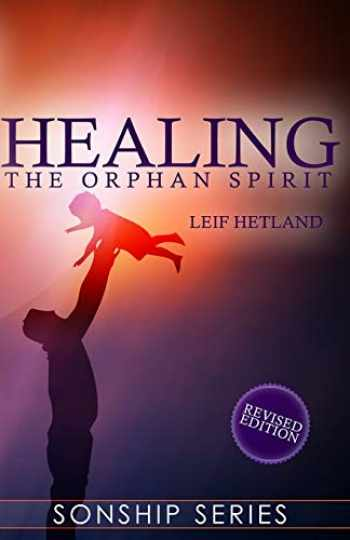9781482648089-1482648083-Healing the Orphan Spirit Revised Edition (Sonship Series)