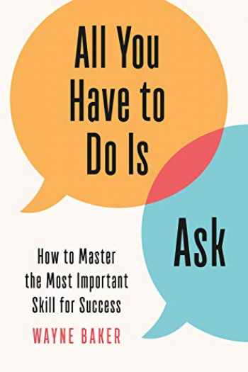 9781984825926-1984825925-All You Have to Do Is Ask: How to Master the Most Important Skill for Success