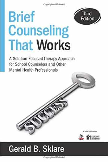 9781483332338-1483332330-Brief Counseling That Works: A Solution-Focused Therapy Approach for School Counselors and Other Mental Health Professionals