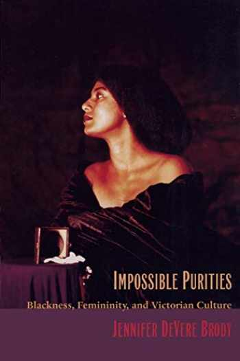 9780822321200-0822321203-Impossible Purities: Blackness, Femininity, and Victorian Culture