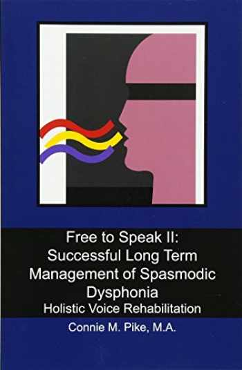 9781439272671-1439272670-Free to Speak II: Successful Long Term Management of Spasmodic Dysphonia: Holistic Voice Rehabilitation
