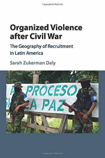 9781107566835-1107566835-Organized Violence after Civil War: The Geography of Recruitment in Latin America (Cambridge Studies in Comparative Politics)