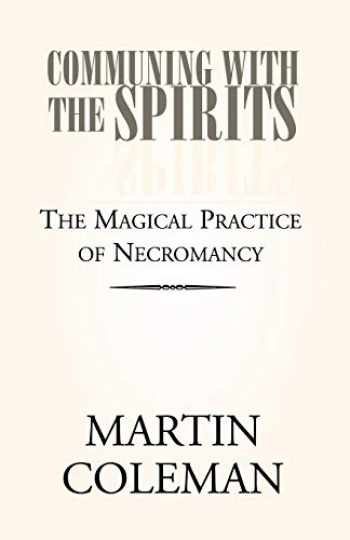 9781413484373-1413484379-COMMUNING WITH THE SPIRITS: The Magical Practice of Necromancy