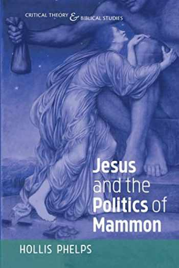 9781532664472-1532664478-Jesus and the Politics of Mammon (Critical Theory and Biblical Studies)