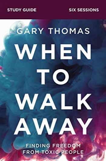 9780310110248-0310110246-When to Walk Away Study Guide: Finding Freedom from Toxic People