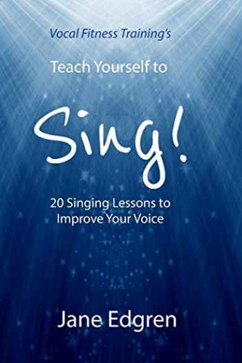 9781797646473-1797646478-Vocal Fitness Training's Teach Yourself to Sing!: 20 Singing Lessons to Improve Your Voice (Book, Online Audio, Instructional Videos and Interactive Practice Plans)