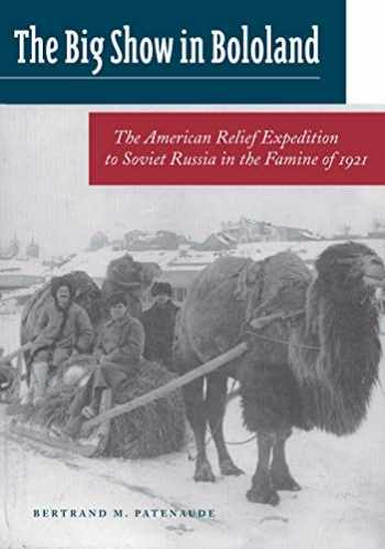 9780804744676-080474467X-The Big Show in Bololand: The American Relief Expedition to Soviet Russia in the Famine of 1921