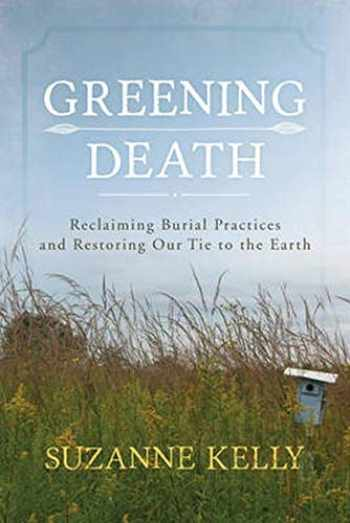 9781442241565-144224156X-Greening Death: Reclaiming Burial Practices and Restoring Our Tie to the Earth
