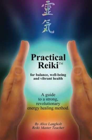 9781463531454-1463531451-Practical Reiki TM: for balance, well-being, and vibrant health. A guide to a simple, revolutionary energy healing method.