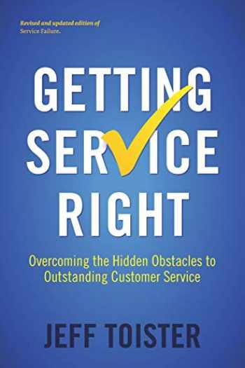 9780578433363-0578433362-Getting Service Right: Overcoming the Hidden Obstacles to Outstanding Customer Service