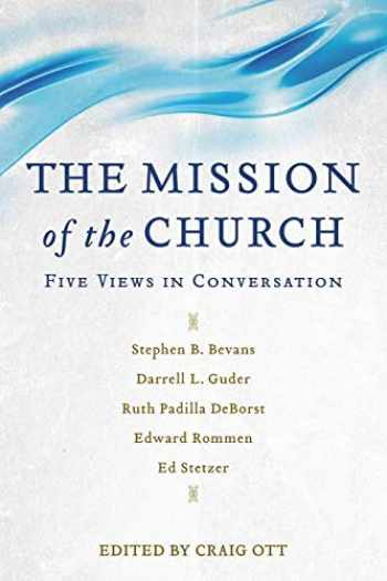 9780801097409-0801097401-Mission of the Church: Five Views in Conversation
