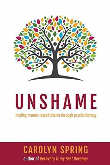 9781999864613-1999864611-Unshame: Healing trauma-based shame through psychotherapy