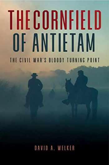9781612008325-1612008321-The Cornfield: Antietam's Bloody Turning Point