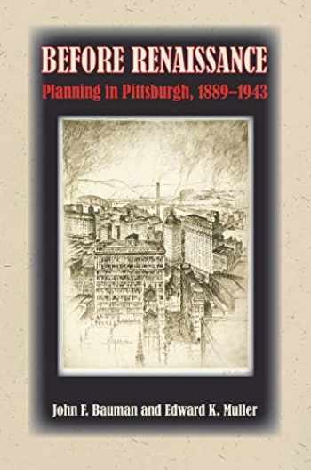 9780822959304-0822959305-Before Renaissance: Planning in Pittsburgh, 1889-1943