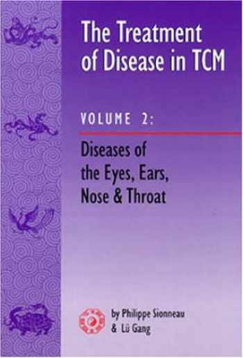 9780936185736-0936185732-The Treatment of Disease in Tcm: Diseases of the Eyes, Ears, Nose and