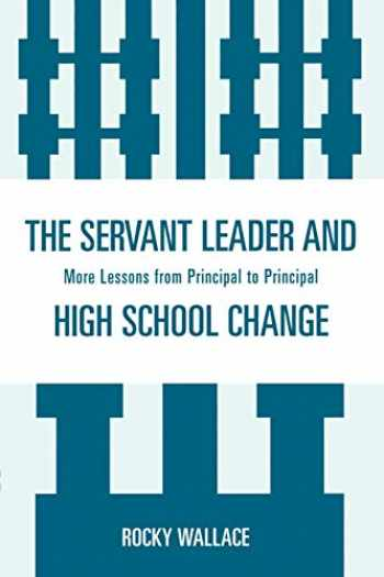 9781578869527-1578869528-The Servant Leader and High School Change: More Lessons from Principal to Principal