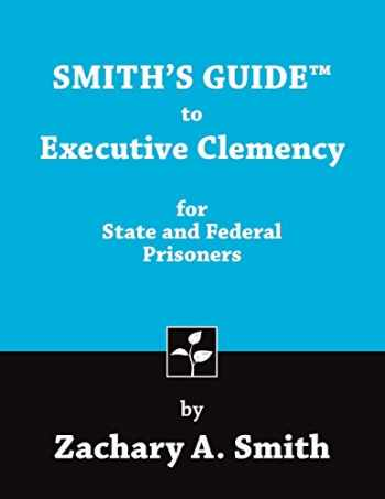 9780989592413-0989592413-Smith's Guide to Executive Clemency for State and Federal Prisoners