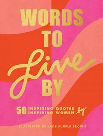 9781797201054-1797201050-Words to Live By: (Inspirational Quote Book for Women, Motivational and Empowering Gift for Girls and Women)