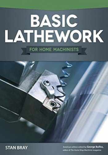 9781565236967-1565236963-Basic Lathework for Home Machinists (Fox Chapel Publishing) Essential Handbook to the Lathe with Hundreds of Photos & Diagrams and Expert Tips & Advice; Learn to Use Your Lathe to Its Full Potential