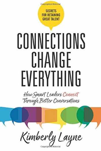 9781947480933-1947480936-Connections Change Everything: How Smart Leaders Connect Through Better Conversations