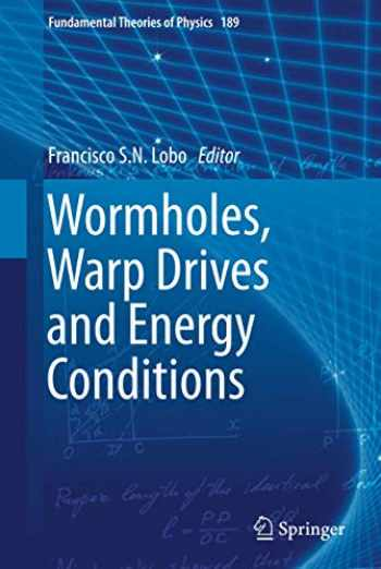 9783319551814-3319551817-Wormholes, Warp Drives and Energy Conditions (Fundamental Theories of Physics (189))