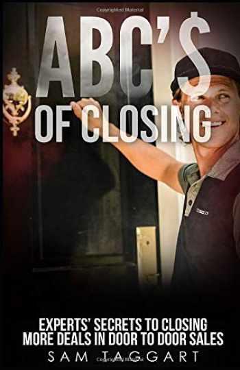 9781642042931-1642042935-ABC'$ of Closing: Experts' Secrets To Closing More Deals In Door To Door Sales