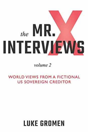 9781890427283-1890427284-The Mr. X Interviews Volume 2: World Views from a Fictional US Sovereign Creditor