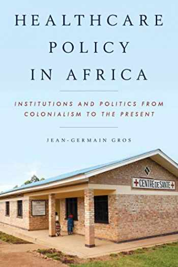 9781442235359-1442235357-Healthcare Policy in Africa: Institutions and Politics from Colonialism to the Present