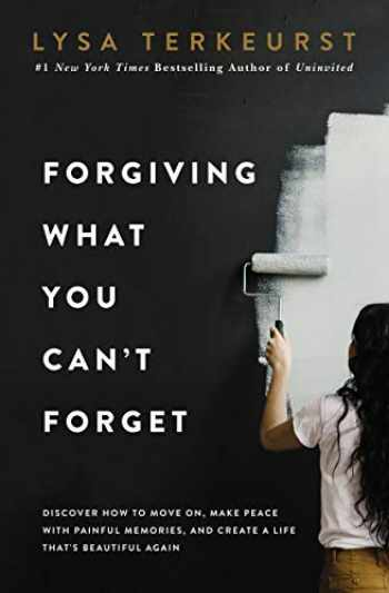 9780718039875-0718039874-Forgiving What You Can't Forget: Discover How to Move On, Make Peace with Painful Memories, and Create a Life That's Beautiful Again