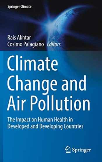 9783319613451-3319613456-Climate Change and Air Pollution: The Impact on Human Health in Developed and Developing Countries (Springer Climate)