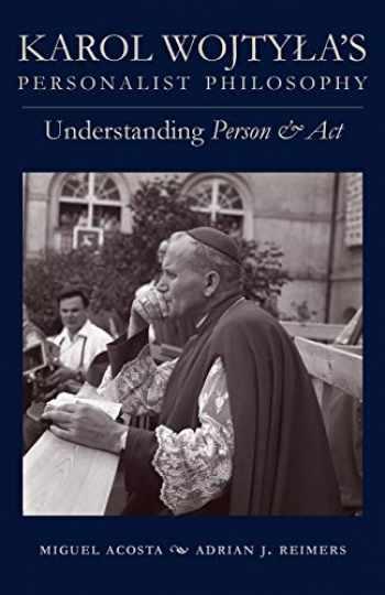 9780813231976-0813231973-Karol Wojtyła's Personalist Philosophy: Understanding Person and Act