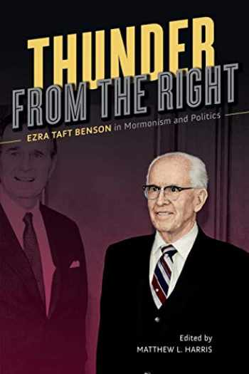 9780252084010-0252084012-Thunder from the Right: Ezra Taft Benson in Mormonism and Politics