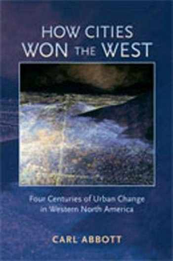 9780826333131-0826333133-How Cities Won the West: Four Centuries of Urban Change in Western North America (Histories of the American Frontier Series)