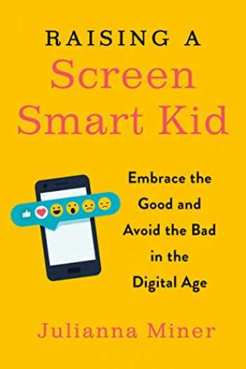 9780143132073-0143132075-Raising a Screen-Smart Kid: Embrace the Good and Avoid the Bad in the Digital Age