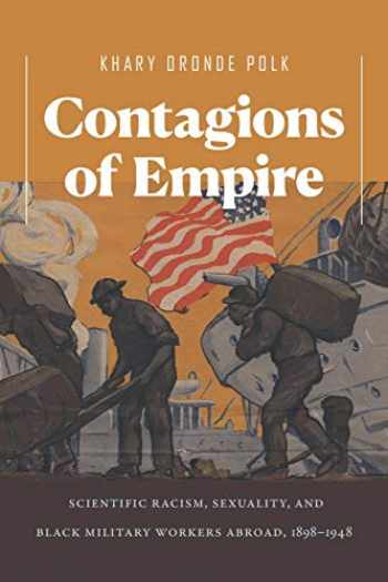 9781469655505-1469655500-Contagions of Empire: Scientific Racism, Sexuality, and Black Military Workers Abroad, 1898–1948