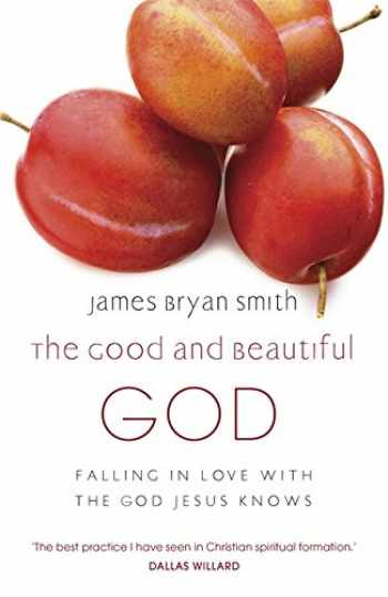 9780340996027-0340996021-Good and Beautiful God: Falling in Love with the God Jesus Knows