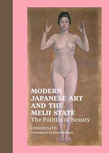 9781606060599-1606060597-Modern Japanese Art and the Meiji State: The Politics of Beauty