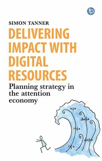 9781856049320-1856049329-Delivering Impact with Digital Resources: Planning your strategy in the attention economy
