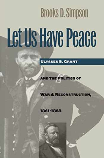 9780807846292-0807846295-Let Us Have Peace: Ulysses S. Grant and the Politics of War and Reconstruction, 1861-1868 (Civil War America)