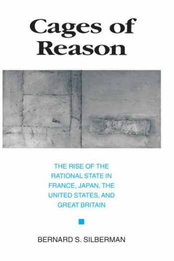 9780226757377-0226757374-Cages of Reason: The Rise of the Rational State in France, Japan, the United States, and Great Britain