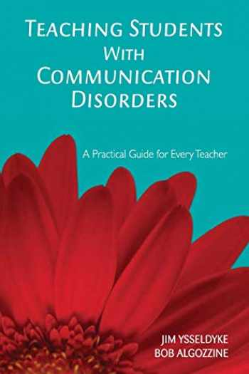 9781412939034-1412939038-Teaching Students With Communication Disorders: A Practical Guide for Every Teacher