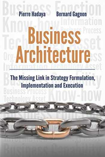 9780994931900-0994931905-Business Architecture: The Missing Link in Strategy Formulation, Implementation and Execution